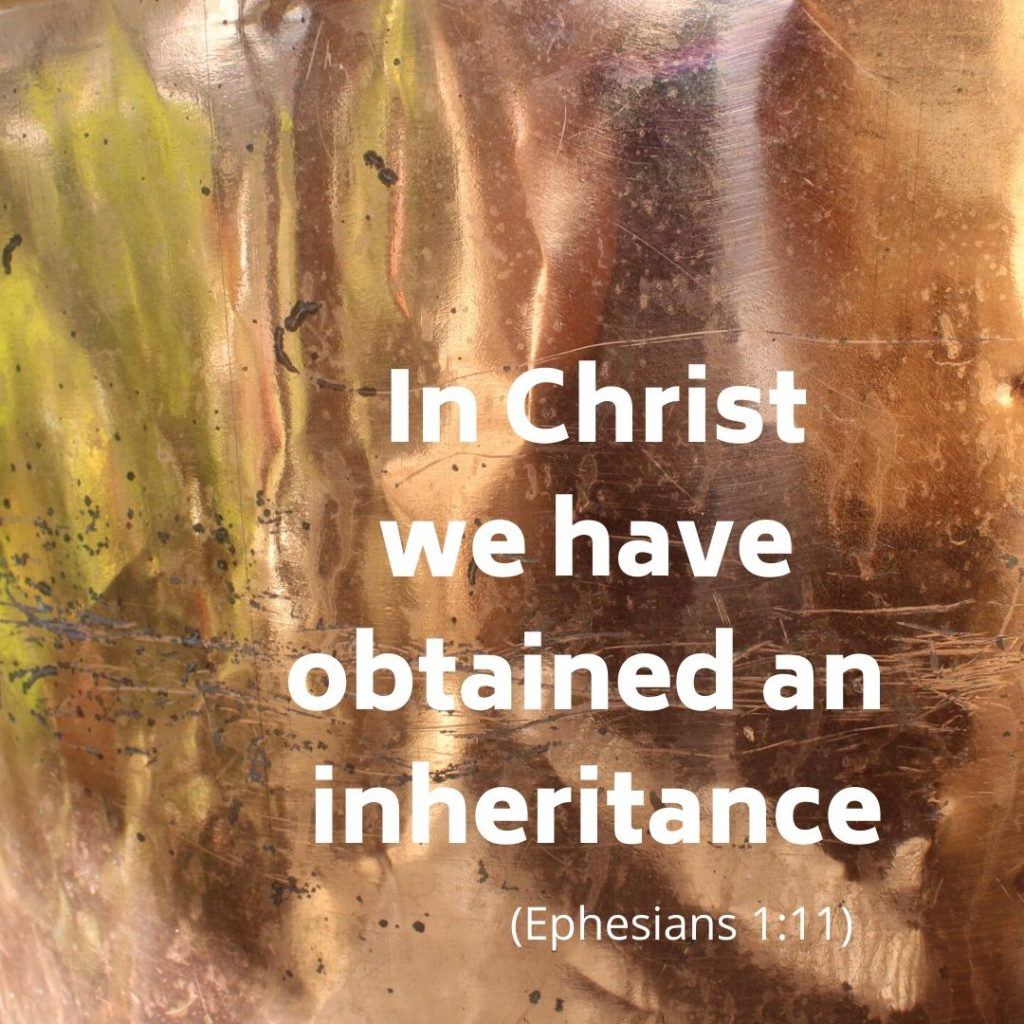 In Christ we have obtained an inheritance,