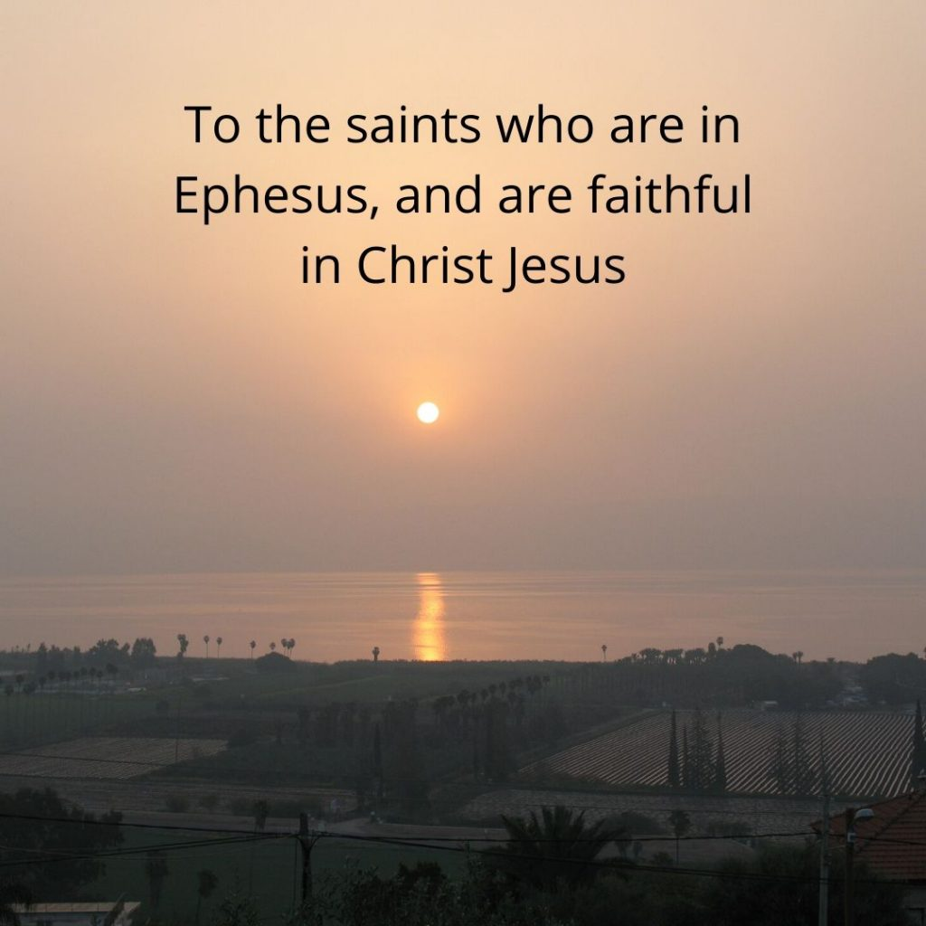 To the saints who are in Ephesus, and are faithful in Christ Jesus